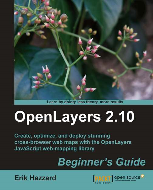 OpenLayers 2.10 Beginner's Guide By: Erik Hazzard