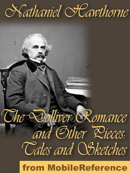 The Dolliver Romance And Other Pieces (Mobi Classics) By: Nathaniel Hawthorne