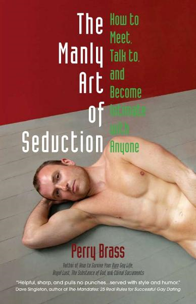 The Manly Art of Seduction: How to Meet, Speak to, and Become Intimate with Anyone