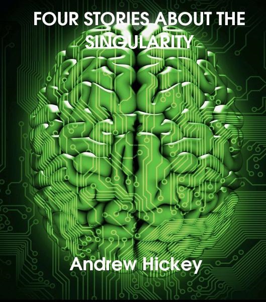 Four Stories About The Singularity By: Andrew Hickey