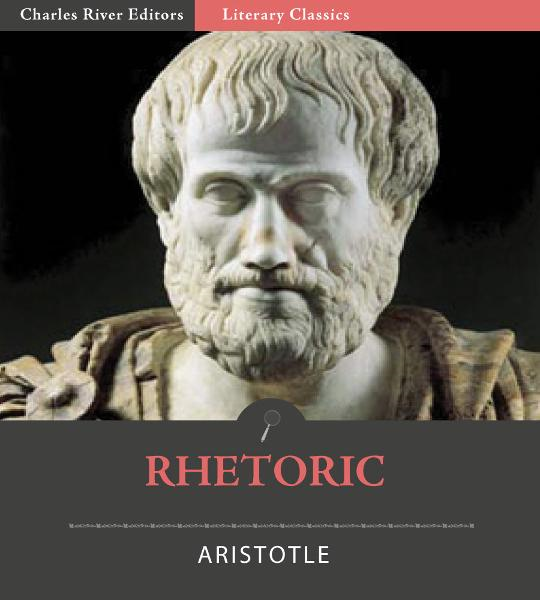 Rhetoric (Illustrated Edition) By: Aristotle
