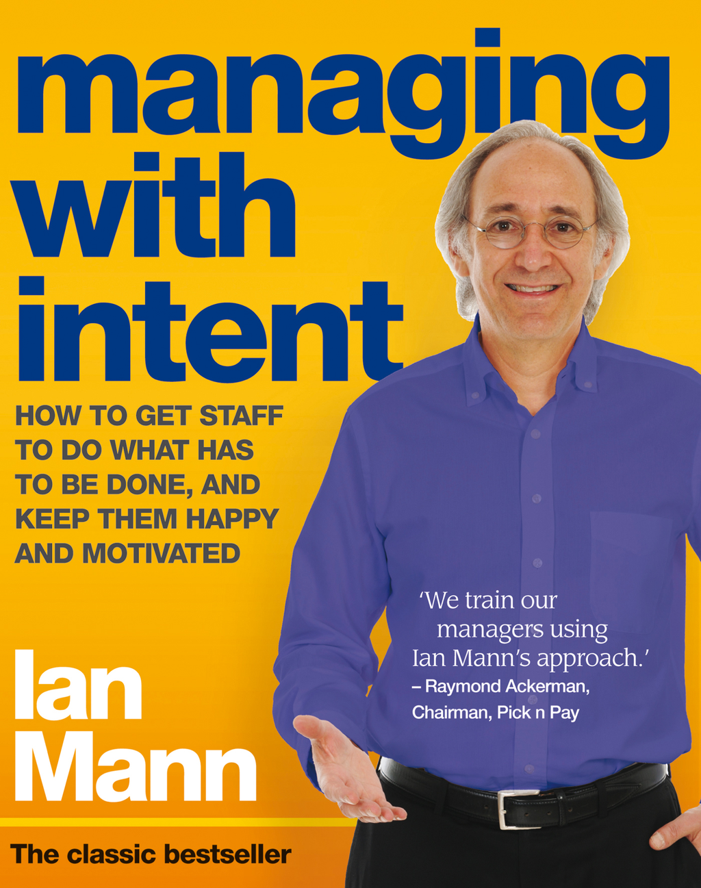 Managing with Intent How to get staff to do what has to be done,  and keep them happy and motivated