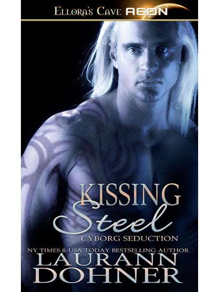 Kissing Steel (Cyborg Seduction, Book Two) By: Laurann Dohner
