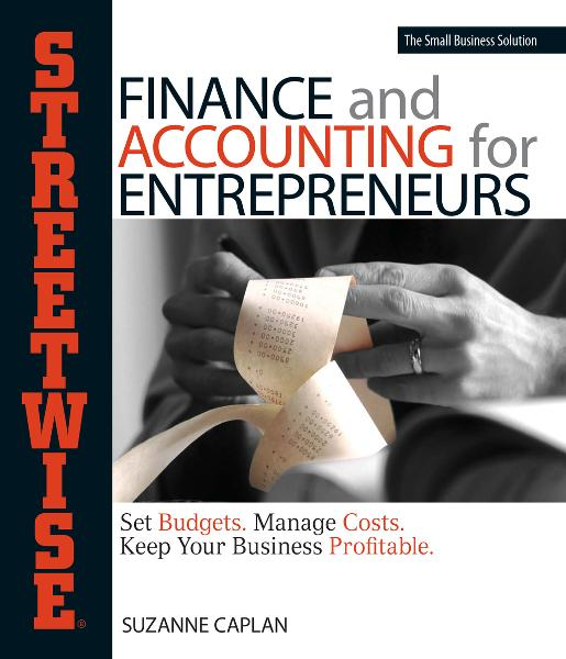 Streetwise Finance And Accounting For Entrepreneurs: Set Budgets, Manage Costs By: Suzanne Caplan