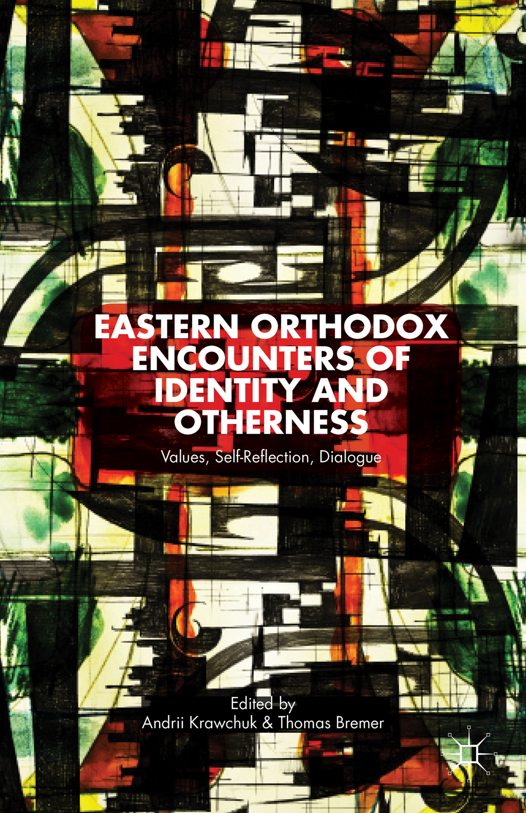 Eastern Orthodox Encounters of Identity and Otherness Values,  Self-Reflection,  Dialogue