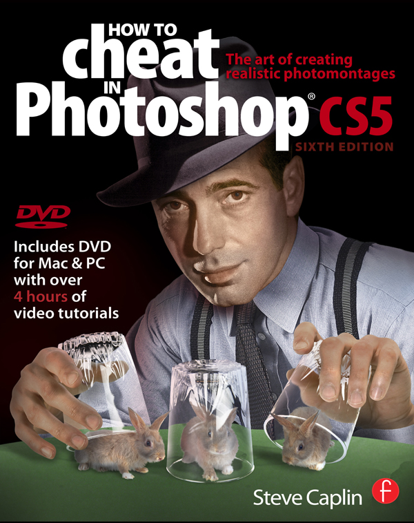 How to Cheat in Photoshop CS5 The art of creating realistic photomontages