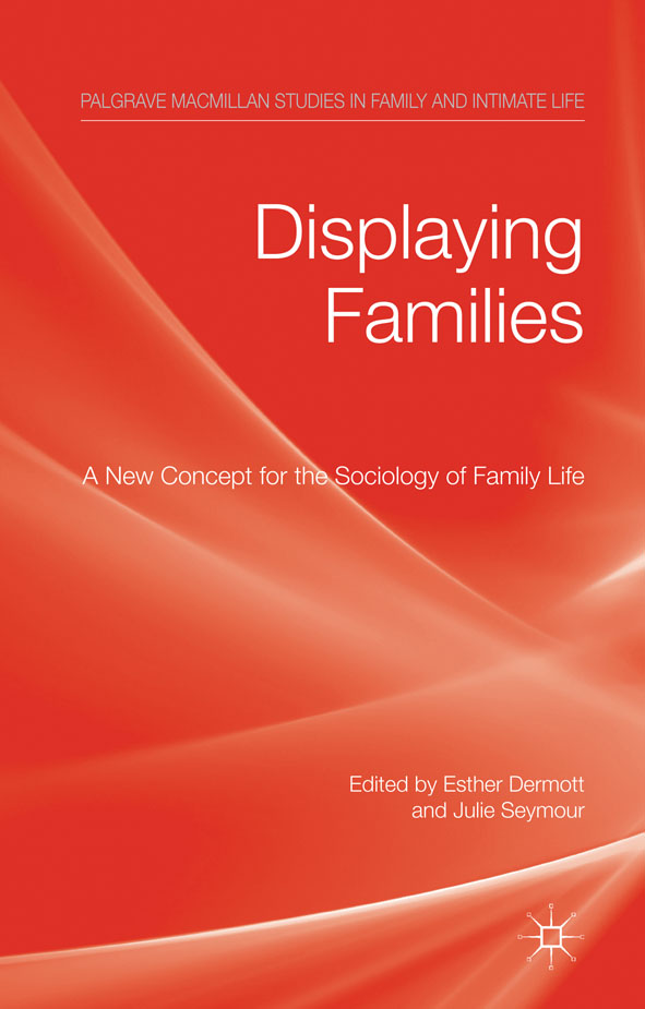 Displaying Families A New Concept for the Sociology of Family Life