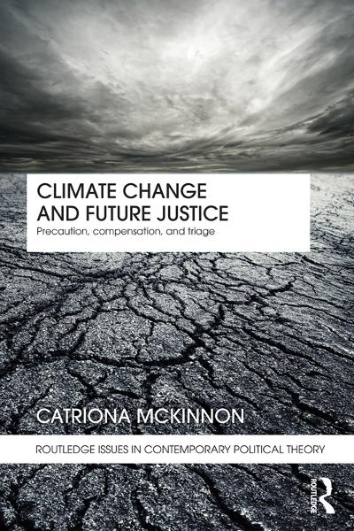Climate Change and Future Justice Precaution,  Compensation and Triage