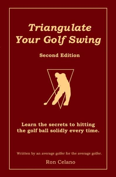 Triangulate Your Golf Swing: Second Edition