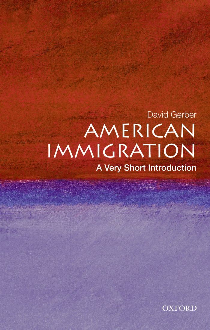 American Immigration: A Very Short Introduction By: David A. Gerber