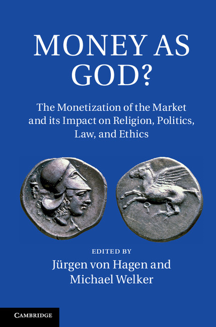Money as God? The Monetization of the Market and its Impact on Religion,  Politics,  Law,  and Ethics