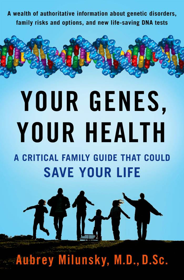 Your Genes, Your Health:A Critical Family Guide That Could Save Your Life  By: Aubrey Milunsky, MD, DSc