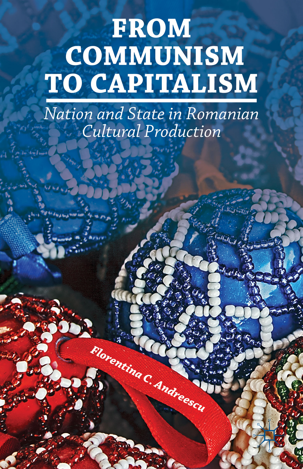 From Communism to Capitalism Nation and State in Romanian Cultural Production