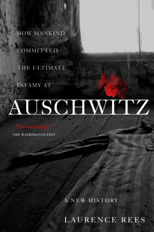 Auschwitz: A New History By: Laurence Rees