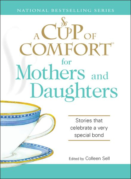 Cup of Comfort for Mothers and Daughters: Stories that celebrate a very special bond
