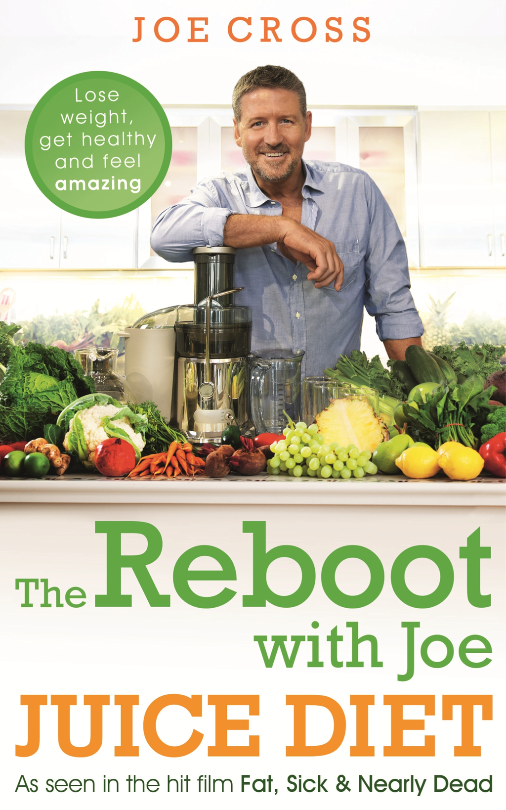 The Reboot with Joe Juice Diet – Lose weight, get healthy and feel amazing As seen in the hit film 'Fat, Sick & Nearly Dead'