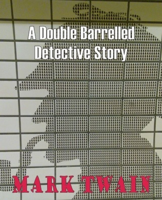 A Double Barrelled Detective Story By: Mark Twain