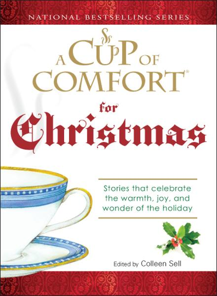 Cup of Comfort For Christmas: Stories that celebrate the warmth, joy, and wonder of the holiday By: Colleen Sell
