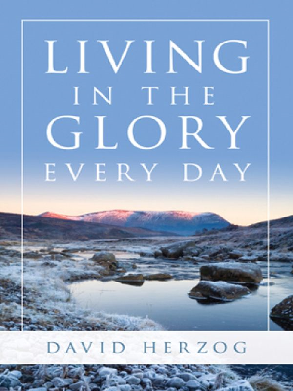 Living in the Glory Every Day By: David Herzog