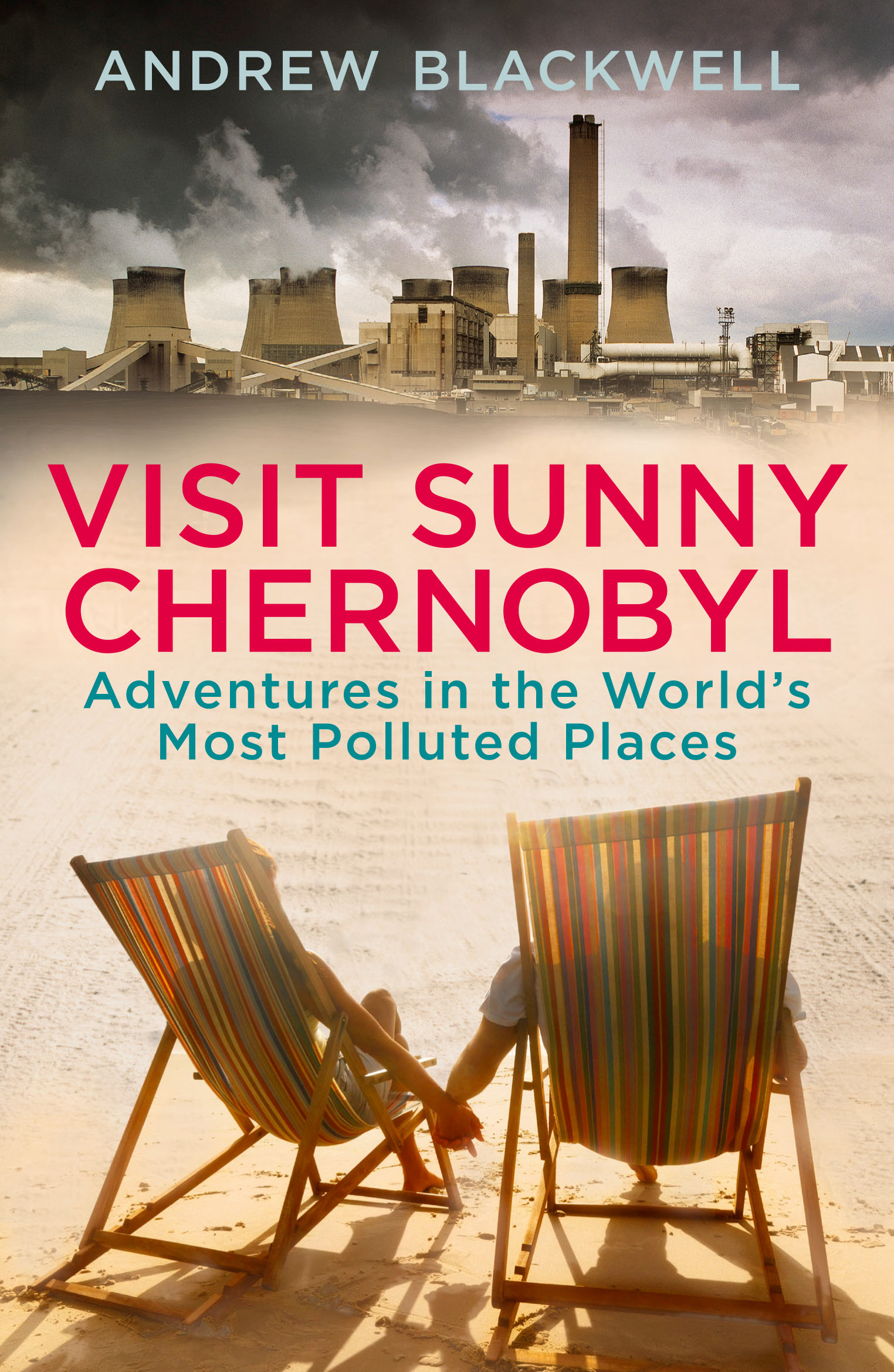 Visit Sunny Chernobyl Adventures in the World's Most Polluted Places