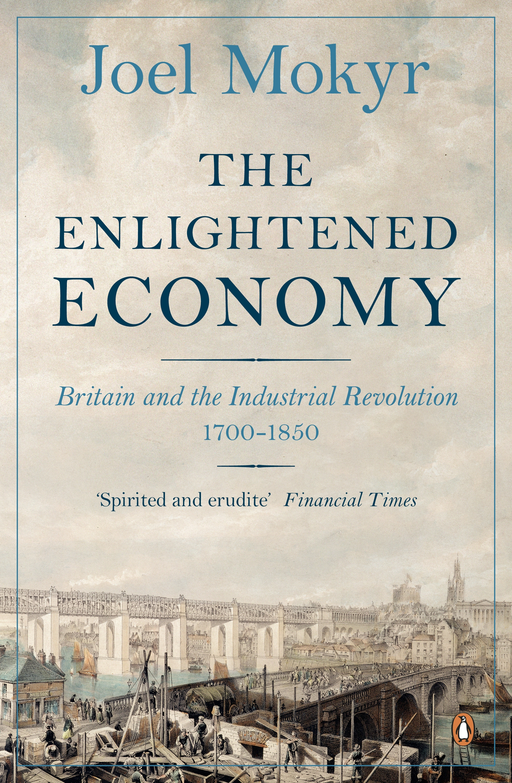 The Enlightened Economy Britain and the Industrial Revolution,  1700-1850
