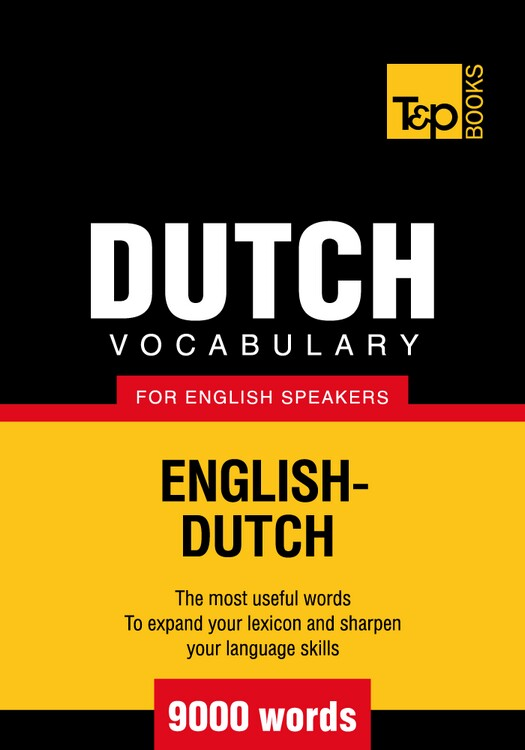 Dutch vocabulary for English speakers - 9000 words By: Andrey Taranov