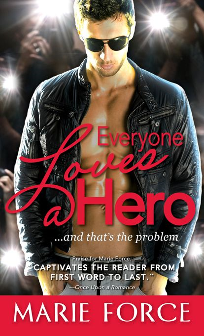 Everyone Loves a Hero: ...and that's the problem By: Marie Force
