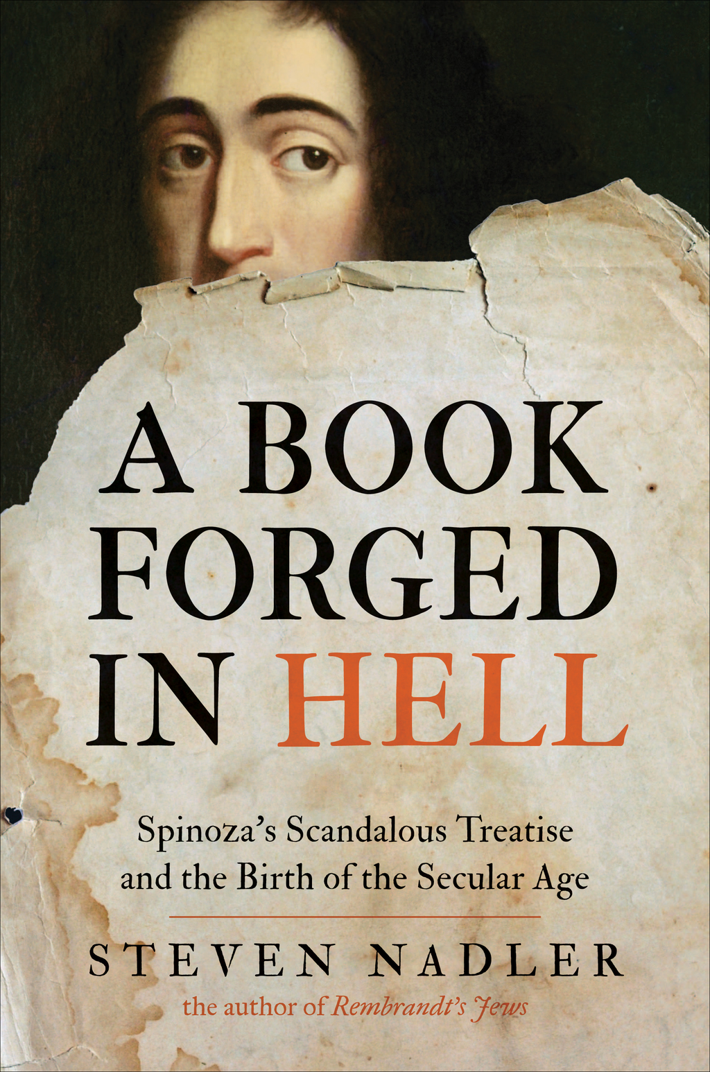 A Book Forged in Hell Spinoza's Scandalous Treatise and the Birth of the Secular Age