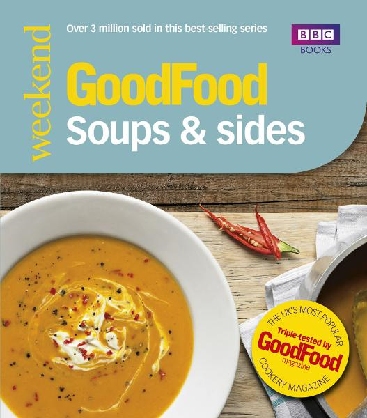 Good Food: Soups & Sides Triple-tested recipes
