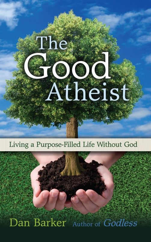 The Good Atheist By: Dan Barker