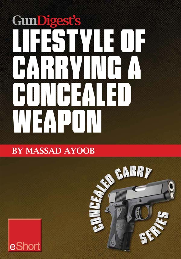 Gun Digest?s Lifestyle of Carrying a Concealed Weapon eShort: Carrying a concealed handgun will change your life. Find out how.