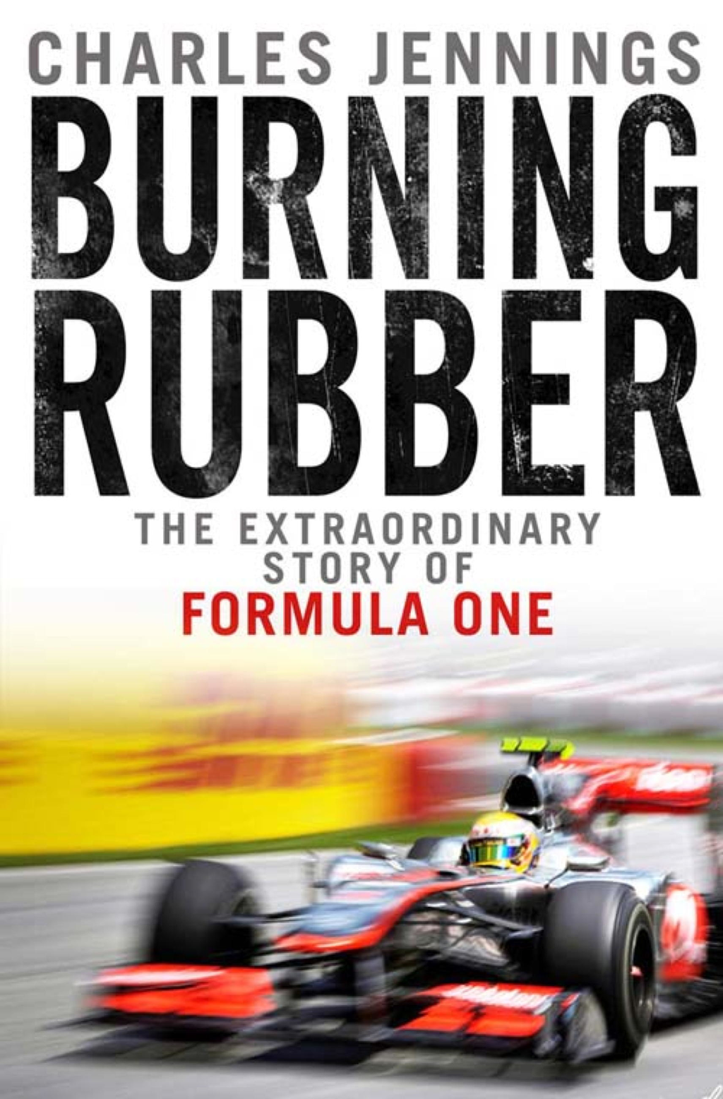 Burning Rubber The Extraordinary Story of Formula One