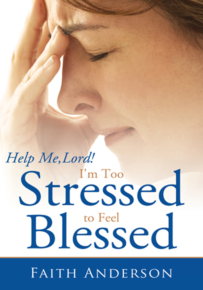 Help Me, Lord! Im Too Stressed to Feel Blessed