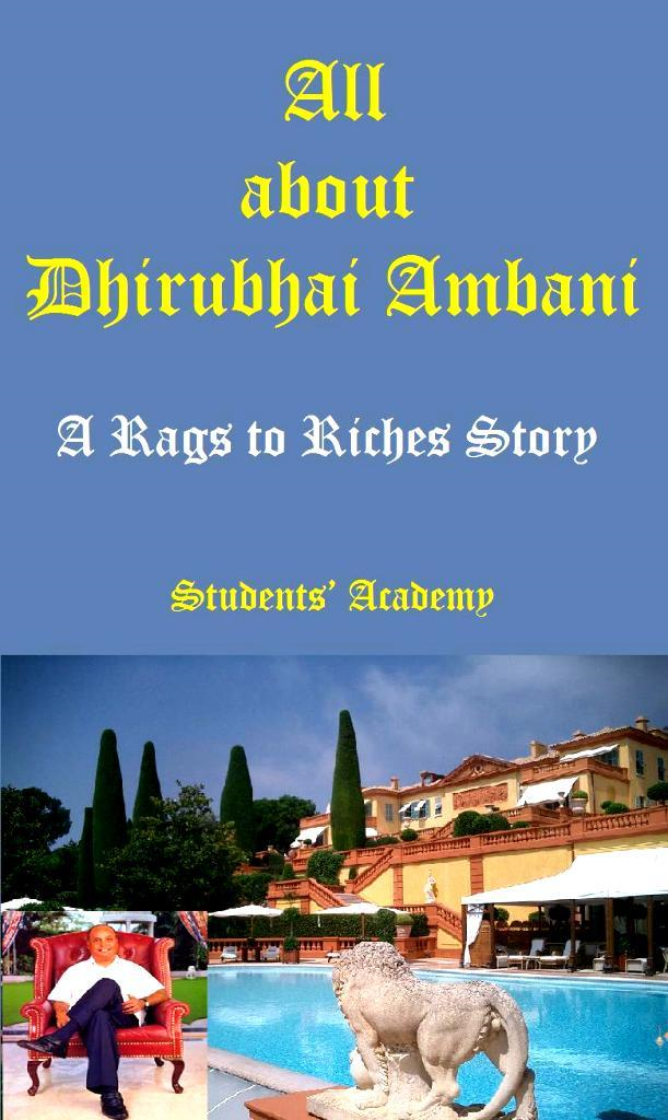 All about Dhirubhai Ambani-A Rags to Riches Story By: Students' Academy