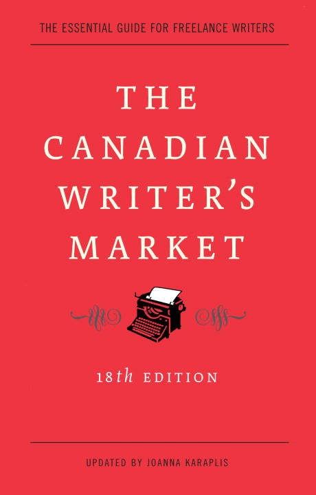The Canadian Writer's Market, 18th Edition By: