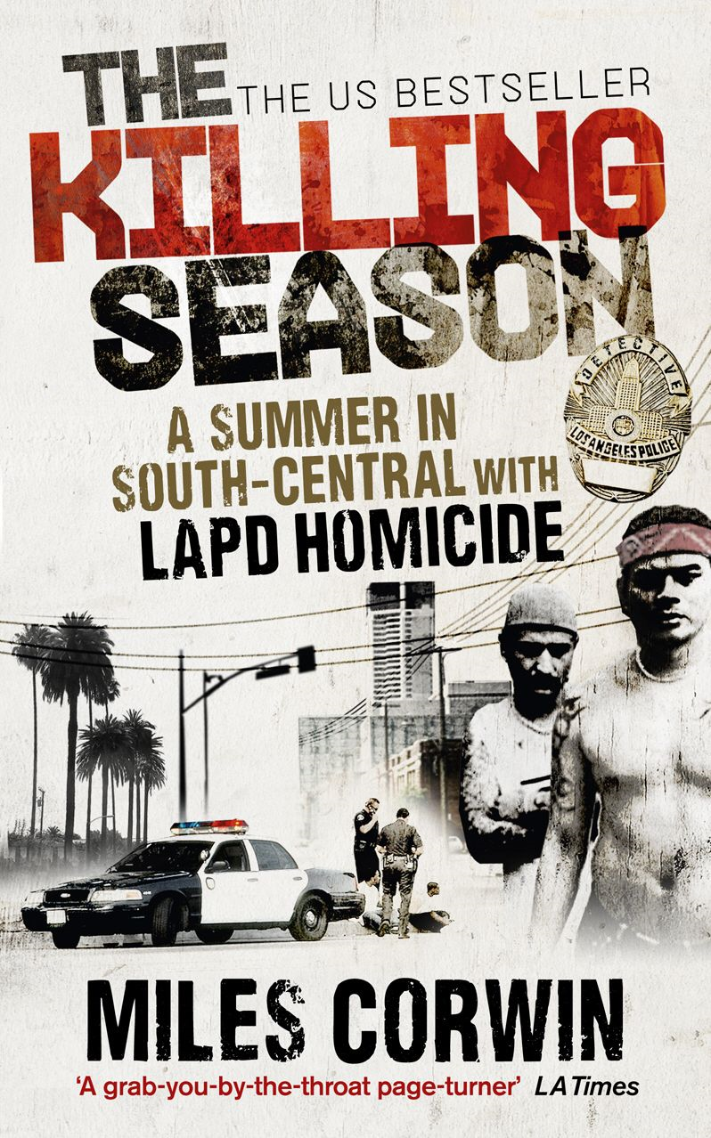 The Killing Season A Summer in South-Central with LAPD Homicide