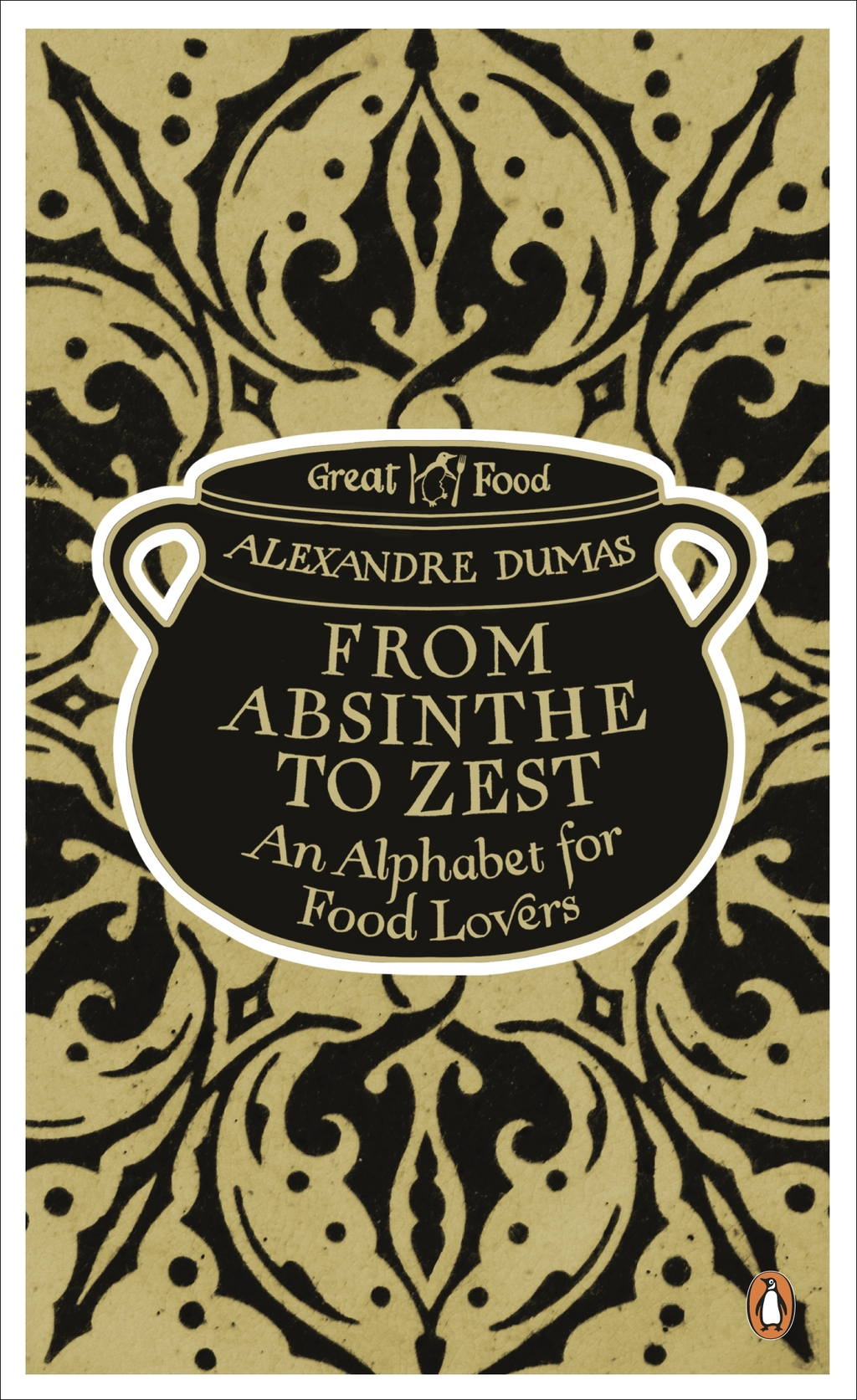 From Absinthe to Zest: An Alphabet for Food Lovers By: Alexandre Dumas