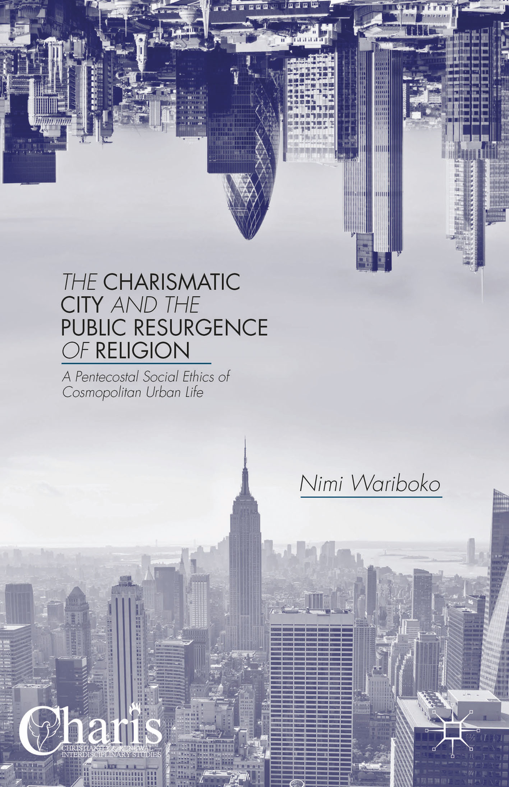 The Charismatic City and the Public Resurgence of Religion A Pentecostal Social Ethics of Cosmopolitan Urban Life