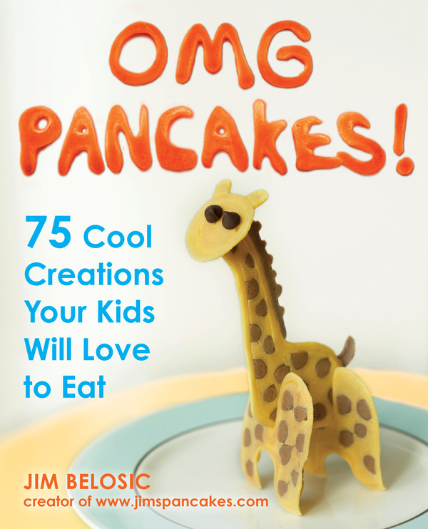 OMG Pancakes!: 75 Cool Creations Your Kids Will Love to Eat By: Jim Belosic