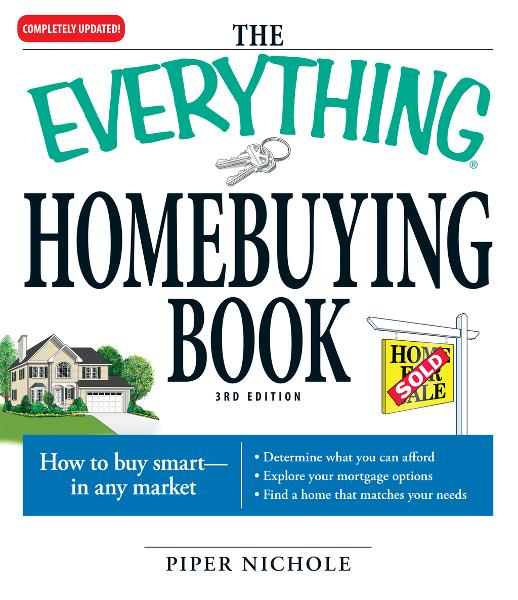 The Everything Homebuying Book: How to buy smart -- in any market..Determine what you can afford...Explore your mortgage options...Find a home that ma