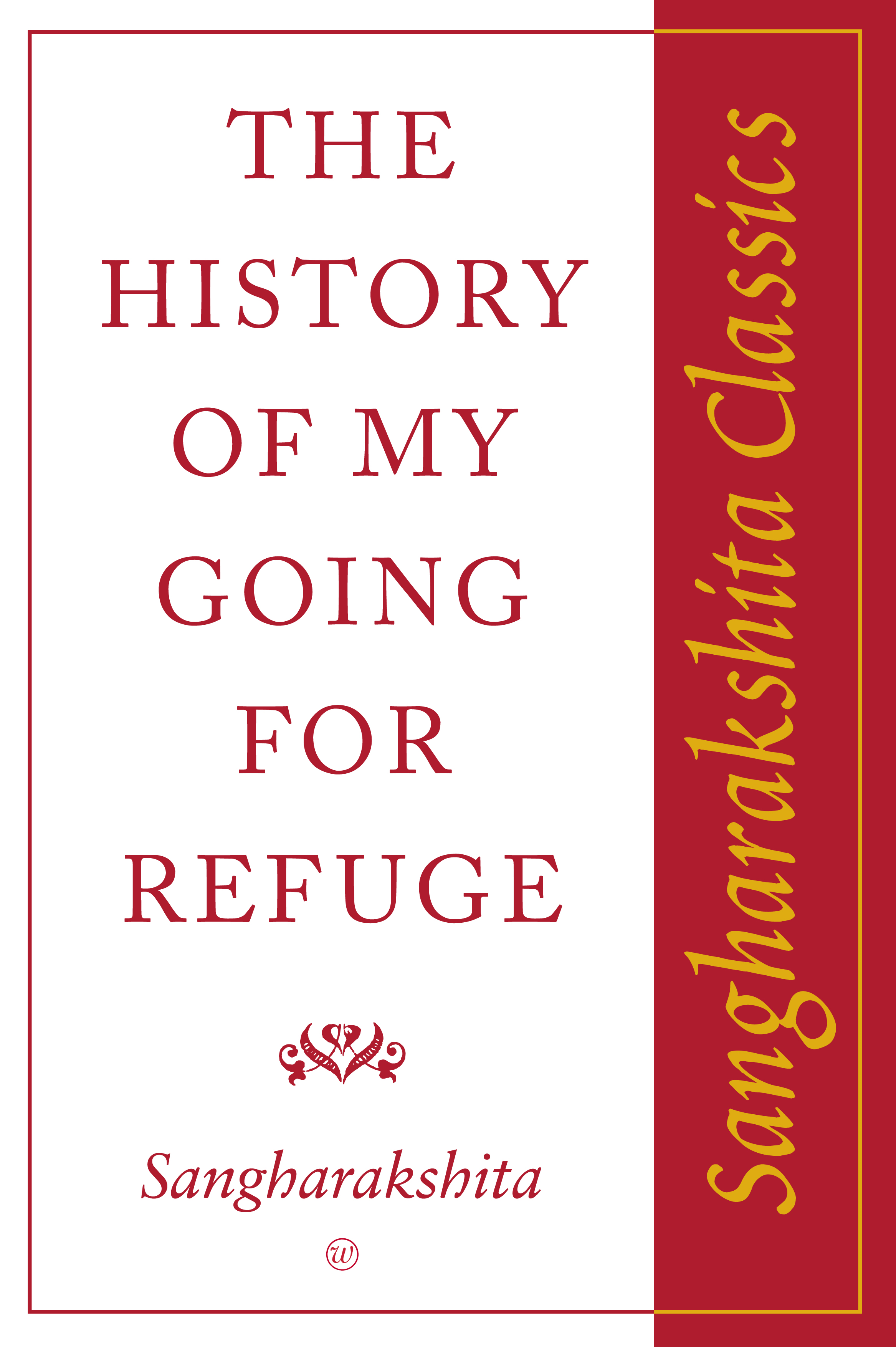 History of My Going for Refuge: Sangharakshita Classics