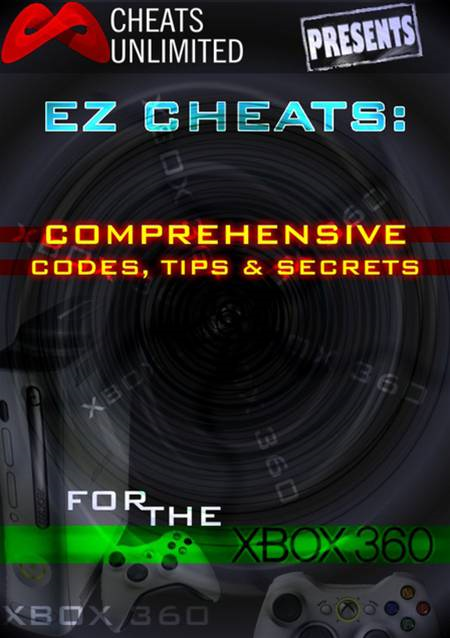 Cheats Unlimited presents EZ Cheats: Comprehensive Codes, Tips and Secrets for Xbox 360