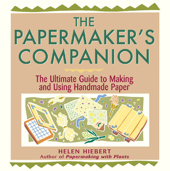 The Papermaker's Companion By: Helen Hiebert