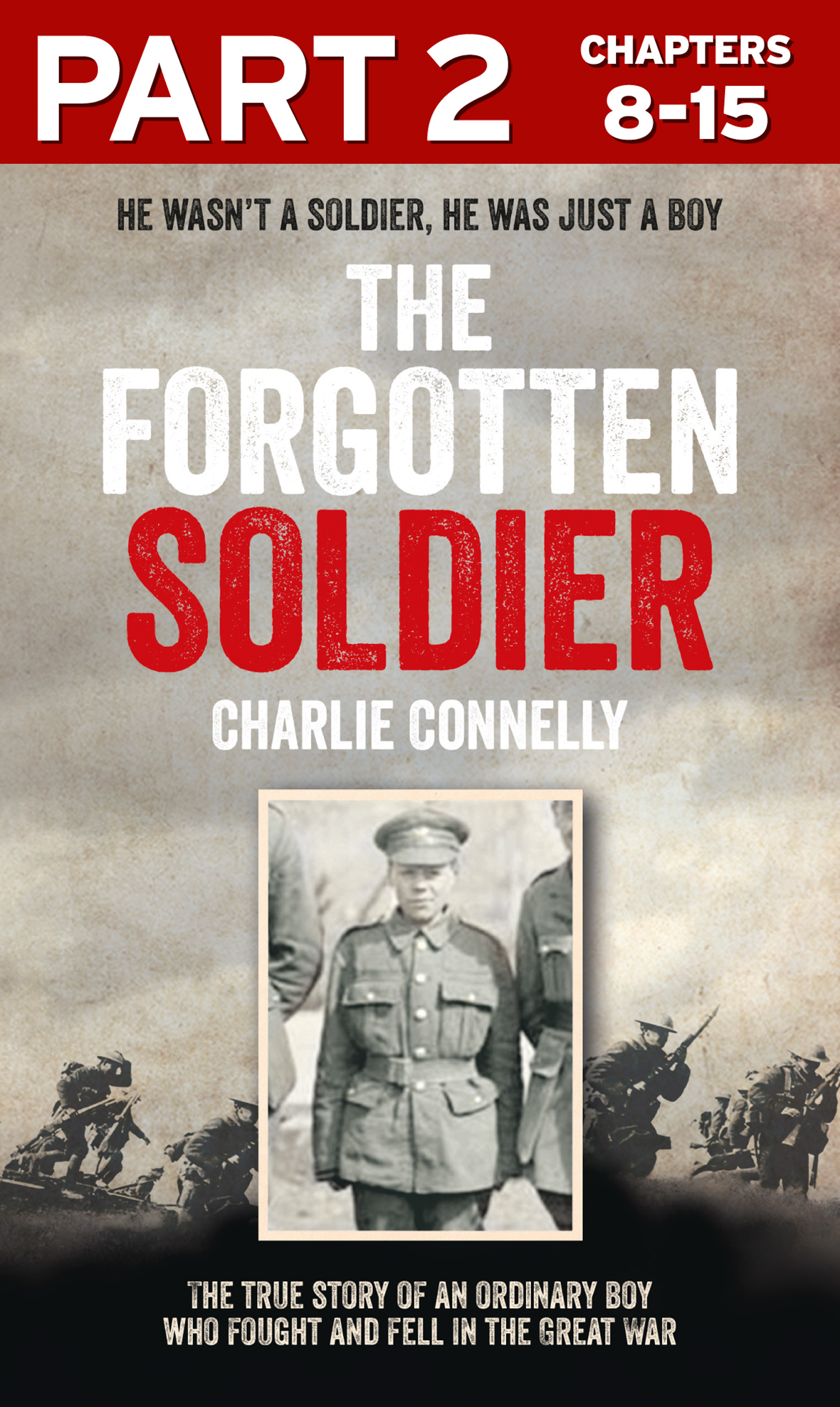 The Forgotten Soldier (Part 2 of 3): He wasn?t a soldier,  he was just a boy