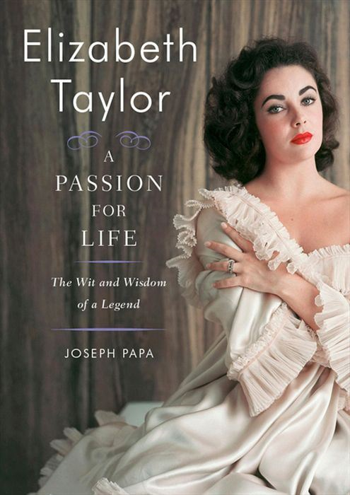 Elizabeth Taylor, A Passion for Life By: Joseph Papa