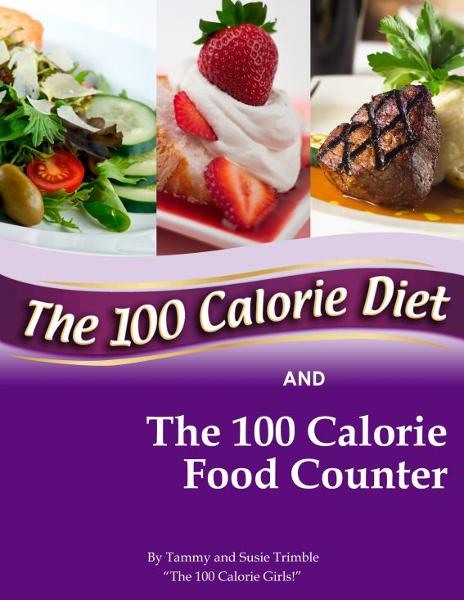 The 100 Calorie Diet and Food Counter By: Tammy Trimble