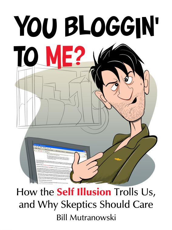 You Bloggin' to Me? How the Self Illusion Trolls Us and Why Skeptics Should Care