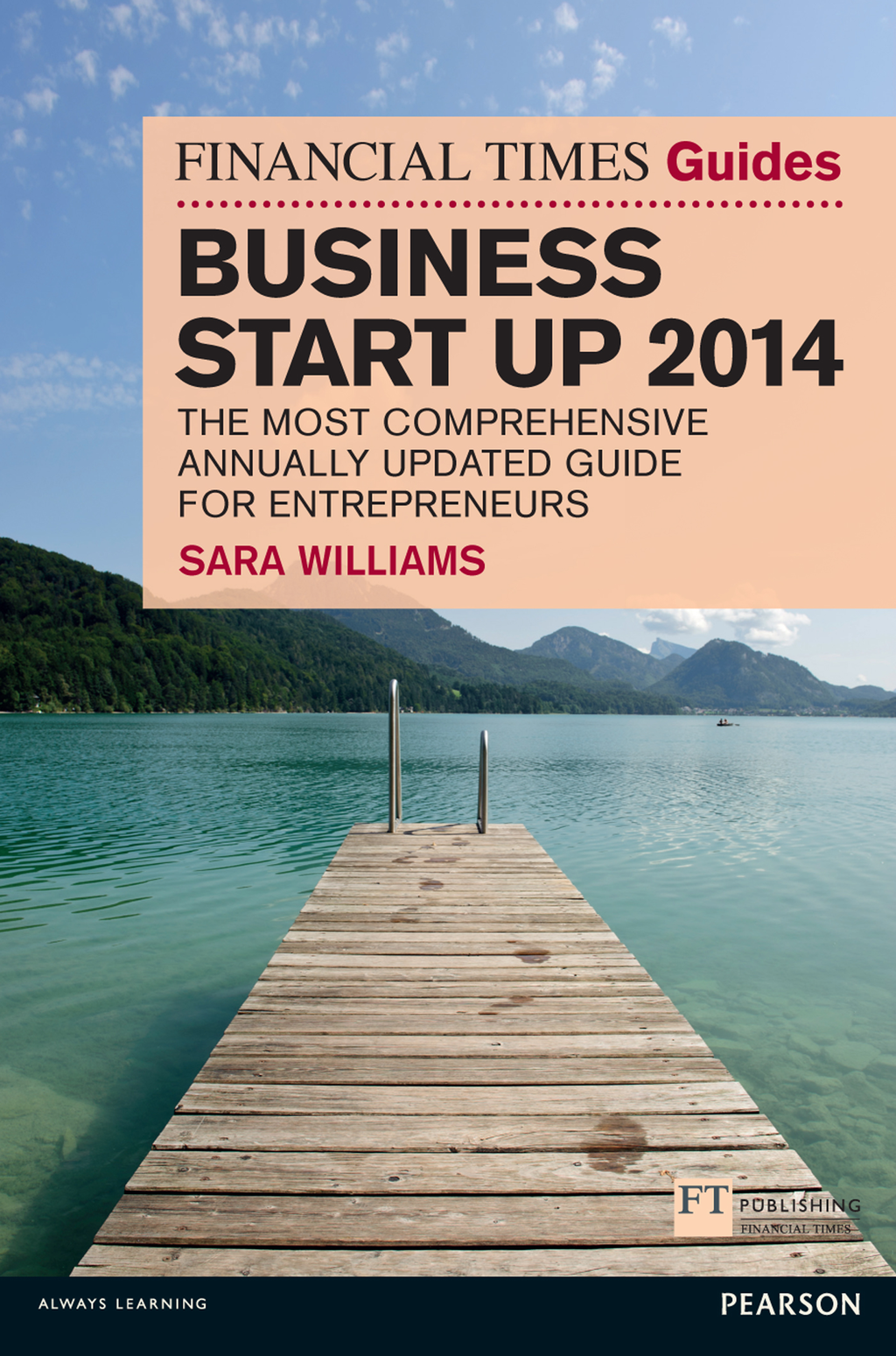 The Financial Times Guide to Business Start Up 2014 The Most Comprehensive Annually Updated Guide for Entrepreneurs