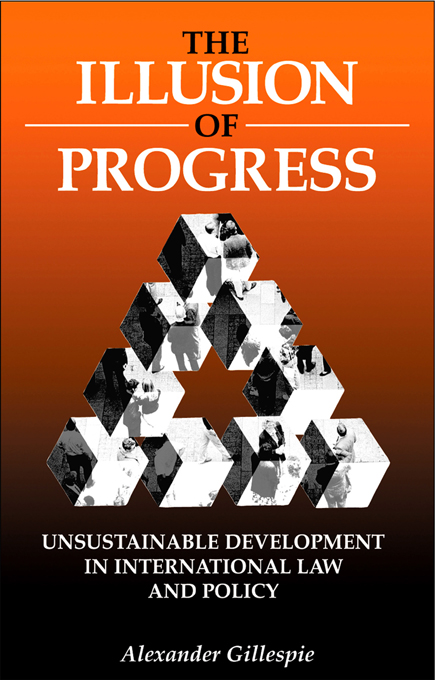 The Illusion of Progress Unsustainable Development in International Law and Policy