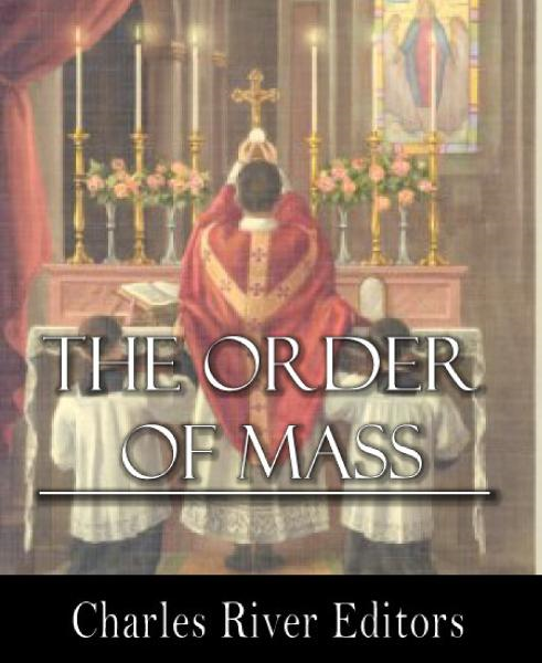 The Order of Mass, or the Ordinary of the Mass By: Father Dom Cabrol